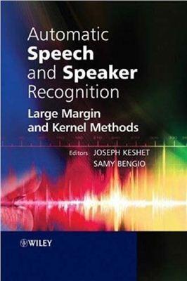 Keshet J., Bengio S. Automatic Speech and Speaker Recognition. Large Margin and Kernel Methods
