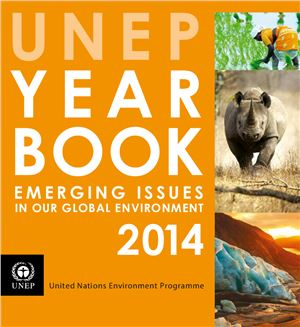 UNEP year book 2014: Emerging issues in our global environment