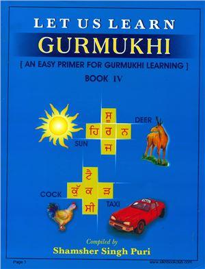 Shamsher Singh Puri. Let Us Learn Gurmukhi. Book 4