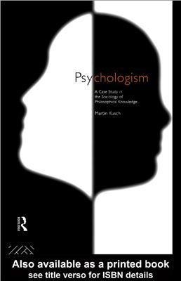 Kusch Martin. Psychologism: The Sociology of Philosophical Knowledge (Philosophical Issues in Science)