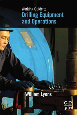 Lyons William C. Working guide to drilling equipment and operations