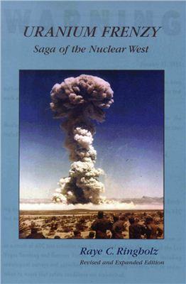 Ringholz R.C. Uranium Frenzy. Saga of the Nuclear West