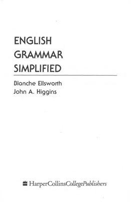 Ellsworth B., Higgins J.A. English Simplified : Grammar, Punctuation, Mechanics & Spelling, Usage, Paragraphs & Documentation