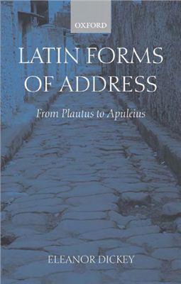 Dickey E. Latin Forms of Address: From Plautus to Apuleius