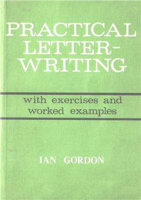 Gordon Ian. Practical letter-writing, with exercises and worked examples