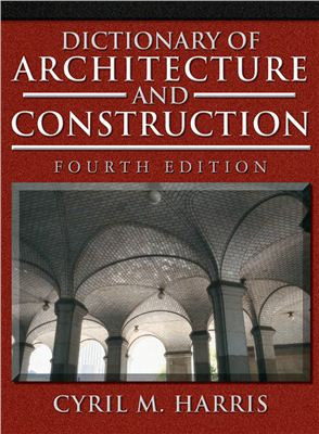 Harris, Cyril M. Dictionary of Architecture & Construction