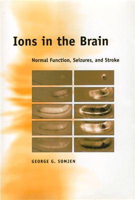 Somjen G.G. Ions in the Brain. Normal Functions, Seizures, Stroke