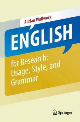 Wallwork Adrian. English for Research: Usage, Style, and Grammar