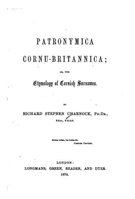 Charnock R.S. Patronimica Cornu-Britannica or The Etymology of Cornish Surnames