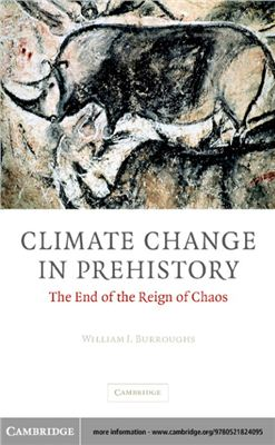Burroughs W.J. Climate Change in Prehistory: The End of the Reign of Chaos
