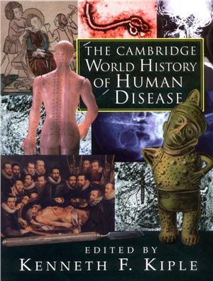 Kiple Kenneth F. (Editor) The Cambridge World History of Human Disease