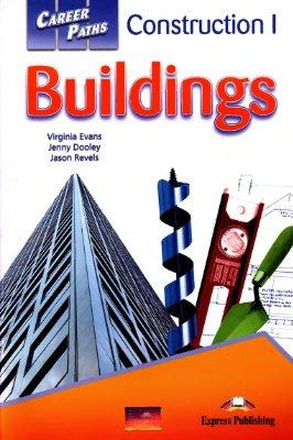Evans V., Dooley J., Revels J. Construction I - Buildings. Book 1, 2, 3 (A1, A2, B1) Student's Book