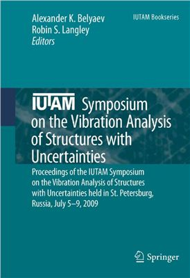 Belyaev A.K., Langley R.S. (eds.) IUTAM Symposium on the Vibration Analysis of Structures with Uncertainties