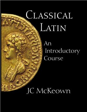 McKeown J.C. Classical Latin: An Introductory Course