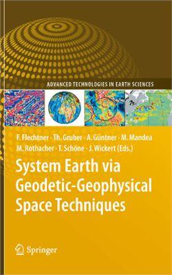 Flechtner F.M., Gruber Th., G?ntner A., Mandea M., Rothacher M., Sch?ne T., Wickert J. (Eds.) System Earth via Geodetic-Geophysical Space Techniques