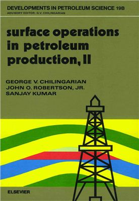 Chilingarian G.V. et al. Surface Operations in Petroleum Production, II