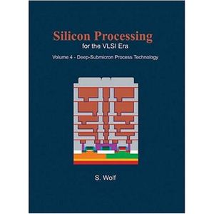 Wolf S. Silicon Processing for the VLSI Era. Vol. 4. Deep Submicron Process Technology