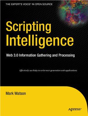 Watson Mark. Scripting intelligence: Web 3.0 / information gathering and processing