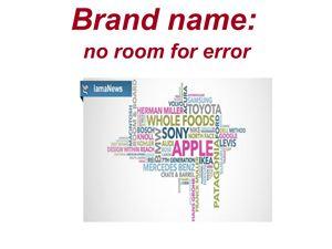 Brand name: no room for error