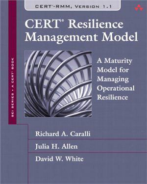 Richard A. Caralli, Julia H. Allen, David W. White. CERT Resilience Management Model