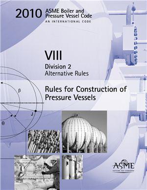 ASME Section VIII div 2 2010. ASME Boiler and Pressure Vessel Code. Alternative Rules