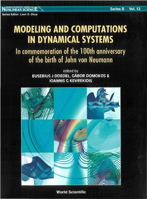 Doedel E.J., Domokos G., Kevrekidis I.G. (editors) Modeling And Computations in Dynamical Systems: In Commemoration Of The 100th Anniversary Of The Birth Of John von Neumann