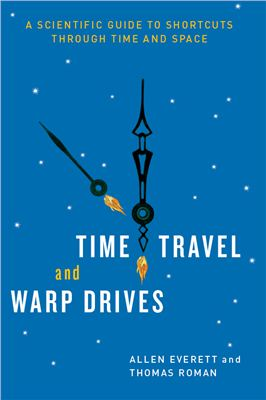 Everett A., Roman Th. Time Travel and Warp Drives: A Scientific Guide to Shortcuts through Time and Space