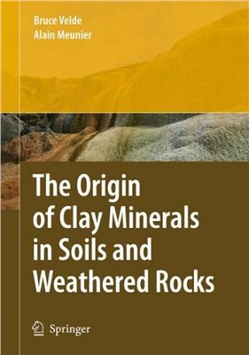 Bruce B. Velde, Alain Meunier. The Origin of Clay Minerals in Soils and Weathered Rocks