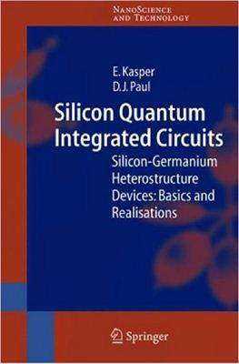 Kasper Paul. Silicon Quantum Integrated Circuits. Silicon-Germanium Heterostructure Devices. 2005
