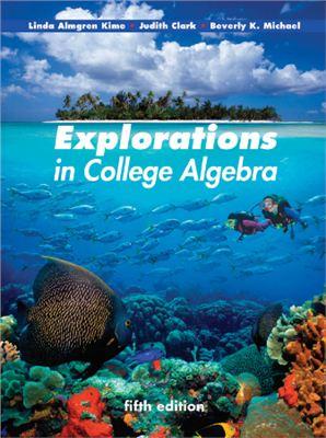 Kime L.A., Clark J., Michael B.K. Explorations in College Algebra