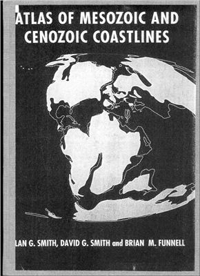 Smith A.G., Smith D.G., Funnell B.M. Atlas of the Mesozoic and Cenozoic Coastlines