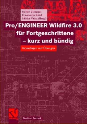 Clement S., Kittel K., Vajna S. (Hrsg.) Pro/Engineer Wildfire 3.0 f?r Fortgeschrittene - kurz und b?ndig: Grundlagen mit ?bungen