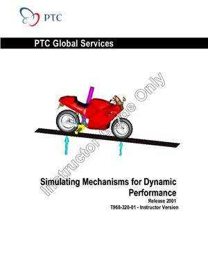 Pro-Engineer. Simulating Mechanisms for Dynamic Performance. 2001