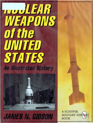 Gibson J. Nuclear weapons of the United States. An Illustrated history