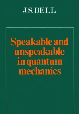 Bell J.S. Speakable and unspeakable in quantum mechanics: collected papers on quantum philosophy