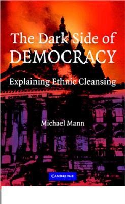 Mann Michael. The Dark Side of Democracy. Explaining Ethnic Cleansing