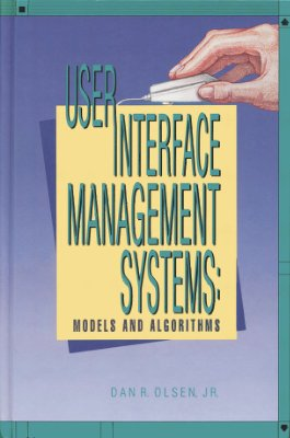 Olsen D.R. User Interface Management Systems: Models and Algorithms