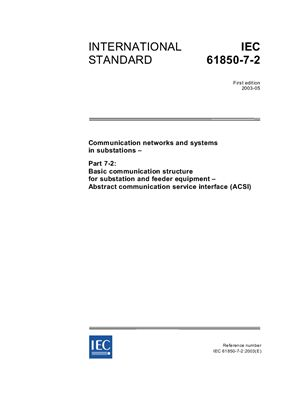 IEC 61850-7-2 Communication networks and systems in substations: Basic communication structure for substation and feeder equipment - Abstract communication service interface (ACSI)