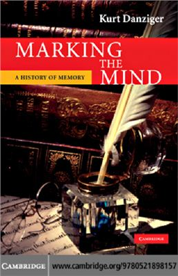 Kurt Danziger. Marking the Mind. A History of Memory