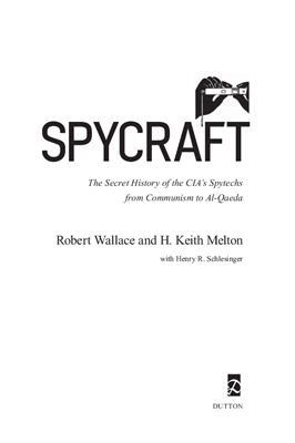 Wallace Robert, Melton H. Keith, Schlesinger Henry R. Spycraft: The Secret History of the CIA's Spytechs, from Communism to Al-Qaeda