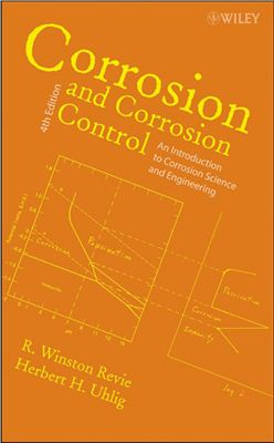 Uhlig, Herbert H., Revie, R. Winston. Corrosion and Сorrosion Сontrol: An Introduction to Corrosion Science and Engineering