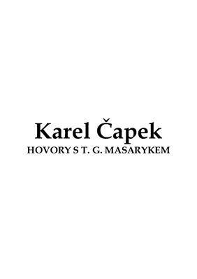 Karel Čapek. Hovory s T.G. Masarykem / Карел Чапек. Разговоры с Т.Г. Масариком