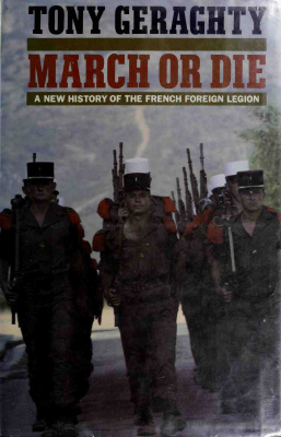 Geraghty T. March or Die: A New History of the French Foreign Legion