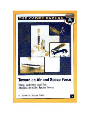 Jelonek M.P. Toward an Air and Space Force: Naval Aviation and the Implications for Space Power