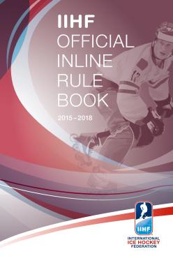 IIHF Official Inline Rule Book 2015-2018