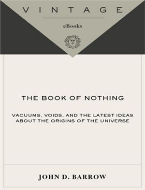 Barrow J.D. The Book of Nothing: Vacuums, Voids, and the Latest Ideas about the Origins of the Universe