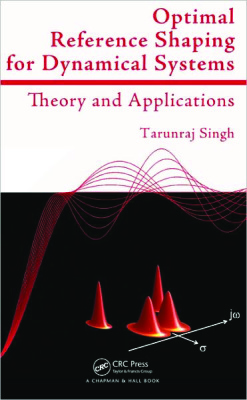Singh T. Optimal Reference Shaping for Dynamical Systems: Theory and Applications