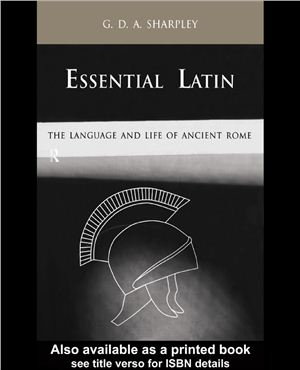 Sharpley G. Essential Latin: The Language and Life of Ancient Rome