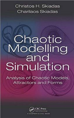 Skiadas C.H., Skiadas C. Chaotic Modelling and Simulation. Analysis of Chaotic Models, Attractors and Forms