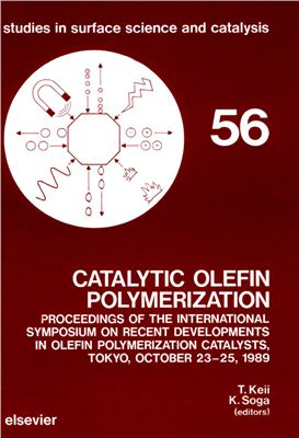 Keii T., Soga K. (ed.). Catalytic Olefin Polymerization. Proceedings of the International Symposium on Recent Developments in Olefin Polymerization Catalysts, Tokyo, October 23 - 25, 1989 [Studies in Surface Science and Catalysis 56]